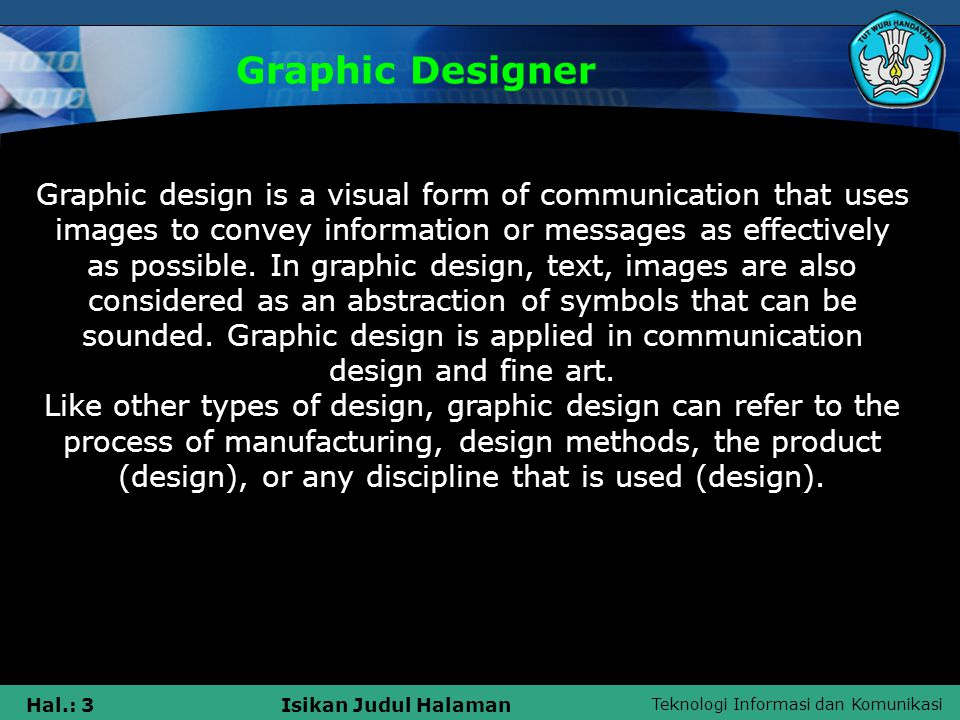 Teknologi Informasi dan Komunikasi Hal.: 3Isikan Judul Halaman Graphic Designer Graphic design is a visual form of communication that uses images to convey information or messages as effectively as possible.