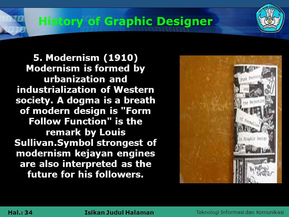 Teknologi Informasi dan Komunikasi Hal.: 34Isikan Judul Halaman History of Graphic Designer 5. Modernism (1910) Modernism is formed by urbanization an