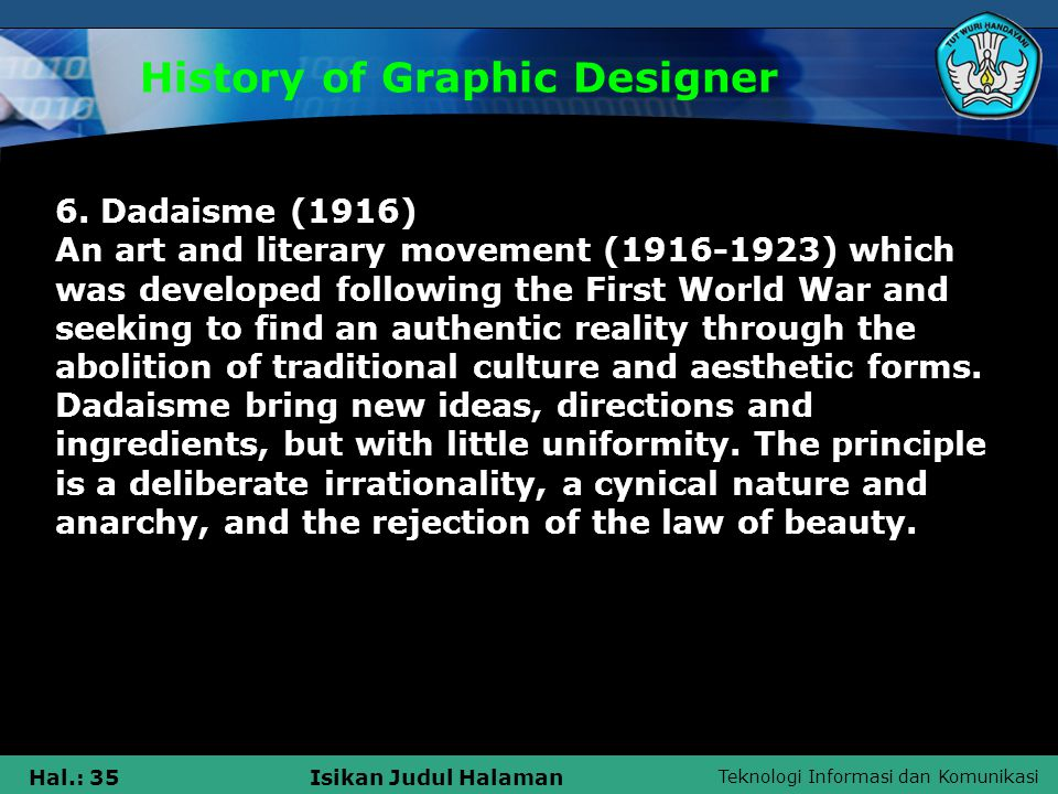 Teknologi Informasi dan Komunikasi Hal.: 35Isikan Judul Halaman History of Graphic Designer 6. Dadaisme (1916) An art and literary movement (1916-1923