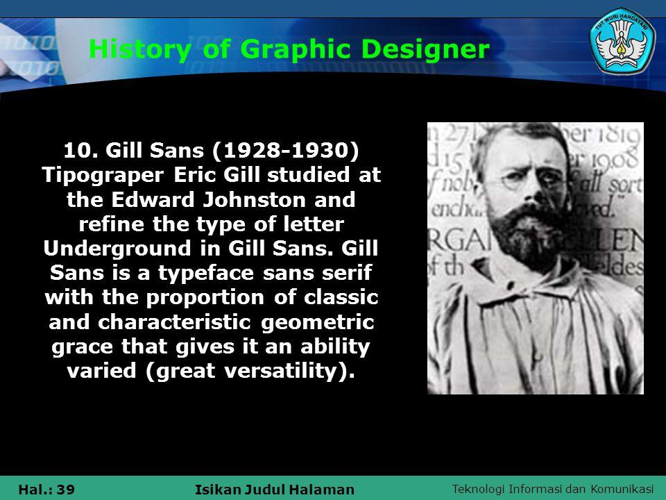 Teknologi Informasi dan Komunikasi Hal.: 39Isikan Judul Halaman History of Graphic Designer 10.