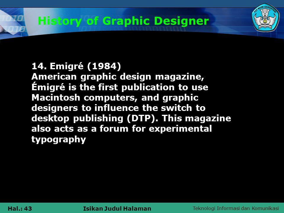 Teknologi Informasi dan Komunikasi Hal.: 43Isikan Judul Halaman History of Graphic Designer 14.