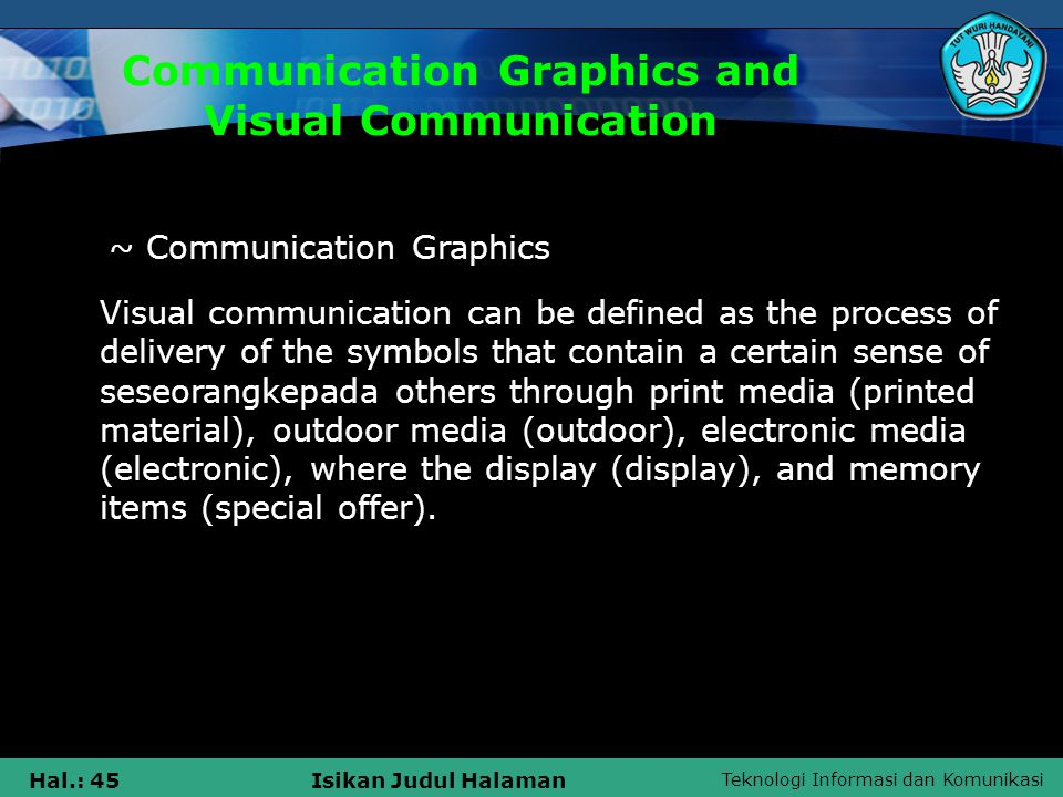 Teknologi Informasi dan Komunikasi Hal.: 45Isikan Judul Halaman Communication Graphics and Visual Communication ~ Communication Graphics Visual commun