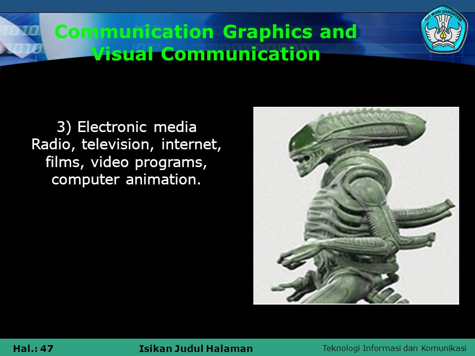 Teknologi Informasi dan Komunikasi Hal.: 47Isikan Judul Halaman Communication Graphics and Visual Communication 3) Electronic media Radio, television,