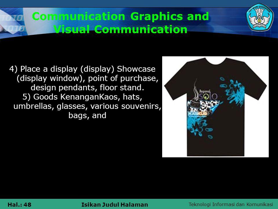 Teknologi Informasi dan Komunikasi Hal.: 48Isikan Judul Halaman Communication Graphics and Visual Communication 4) Place a display (display) Showcase (display window), point of purchase, design pendants, floor stand.
