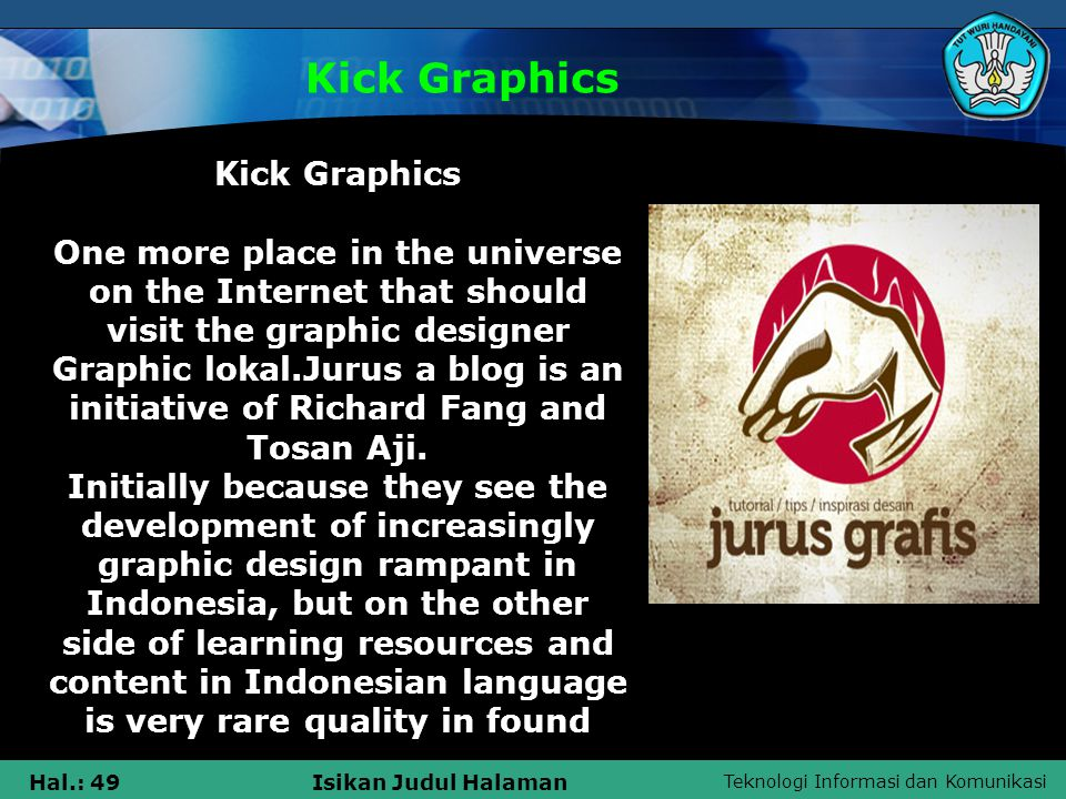 Teknologi Informasi dan Komunikasi Hal.: 49Isikan Judul Halaman Kick Graphics Kick Graphics One more place in the universe on the Internet that should