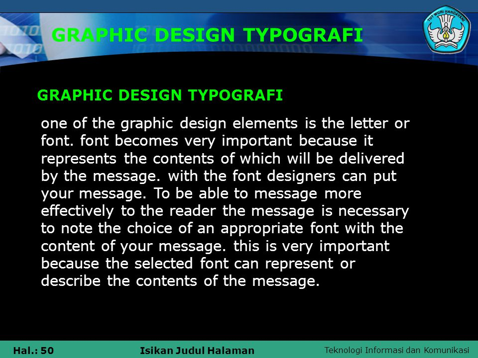Teknologi Informasi dan Komunikasi Hal.: 50Isikan Judul Halaman GRAPHIC DESIGN TYPOGRAFI one of the graphic design elements is the letter or font. fon