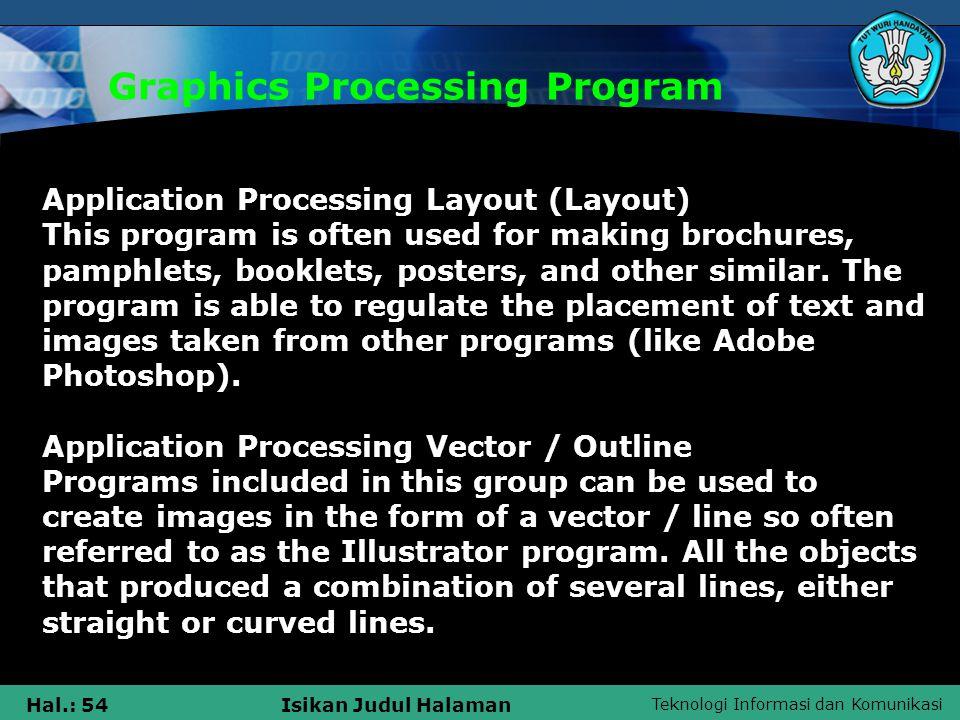 Teknologi Informasi dan Komunikasi Hal.: 54Isikan Judul Halaman Graphics Processing Program Application Processing Layout (Layout) This program is often used for making brochures, pamphlets, booklets, posters, and other similar.