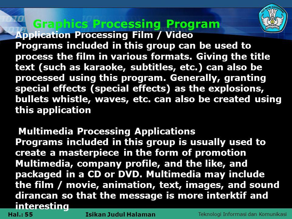 Teknologi Informasi dan Komunikasi Hal.: 55Isikan Judul Halaman Graphics Processing Program Application Processing Film / Video Programs included in this group can be used to process the film in various formats.