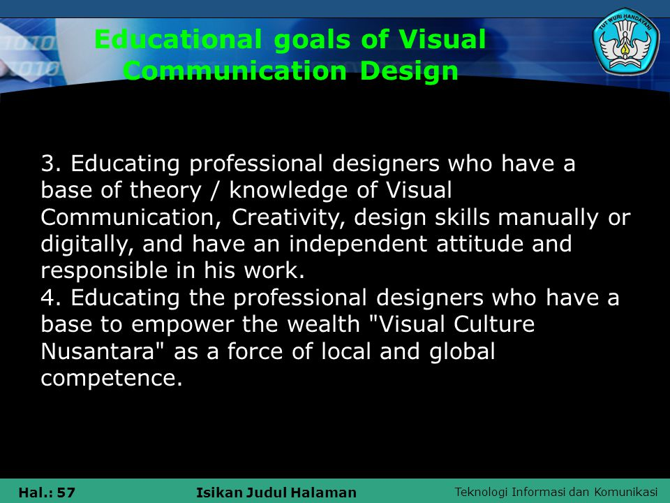 Teknologi Informasi dan Komunikasi Hal.: 57Isikan Judul Halaman Educational goals of Visual Communication Design 3. Educating professional designers w