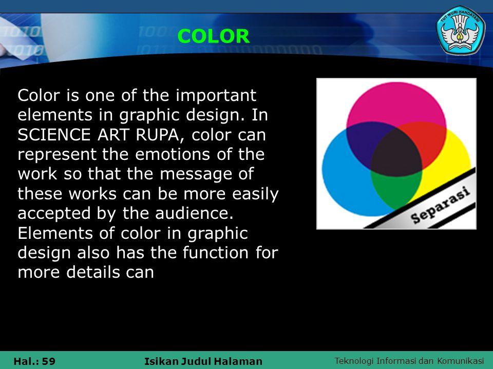 Teknologi Informasi dan Komunikasi Hal.: 59Isikan Judul Halaman COLOR Color is one of the important elements in graphic design.
