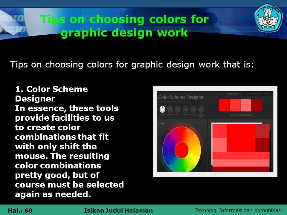 Teknologi Informasi dan Komunikasi Hal.: 60Isikan Judul Halaman Tips on choosing colors for graphic design work Tips on choosing colors for graphic design work that is: 1.