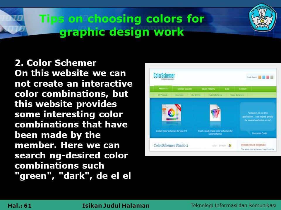 Teknologi Informasi dan Komunikasi Hal.: 61Isikan Judul Halaman Tips on choosing colors for graphic design work 2. Color Schemer On this website we ca