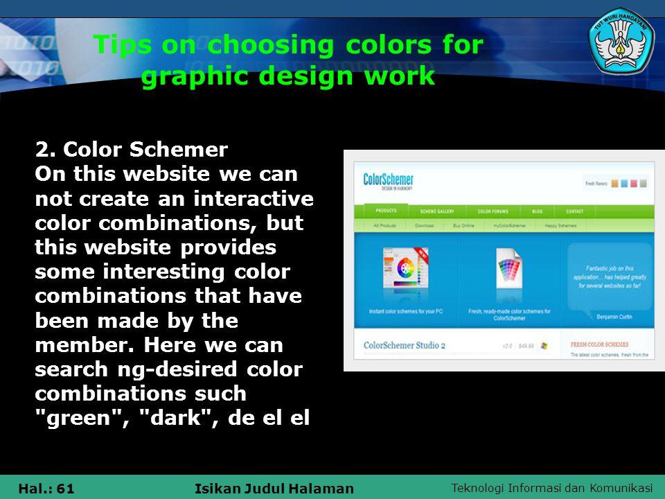 Teknologi Informasi dan Komunikasi Hal.: 61Isikan Judul Halaman Tips on choosing colors for graphic design work 2.