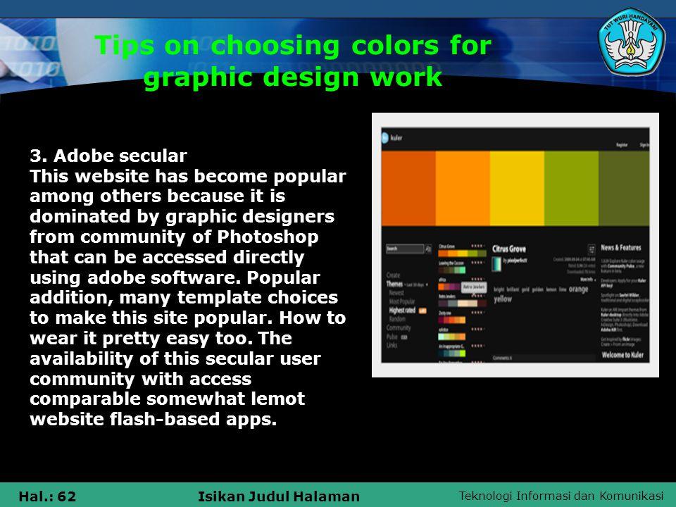 Teknologi Informasi dan Komunikasi Hal.: 62Isikan Judul Halaman Tips on choosing colors for graphic design work 3.