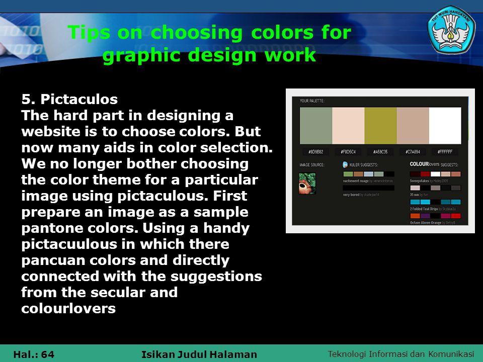 Teknologi Informasi dan Komunikasi Hal.: 64Isikan Judul Halaman Tips on choosing colors for graphic design work 5.