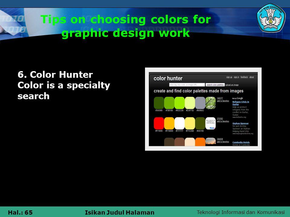 Teknologi Informasi dan Komunikasi Hal.: 65Isikan Judul Halaman Tips on choosing colors for graphic design work 6.