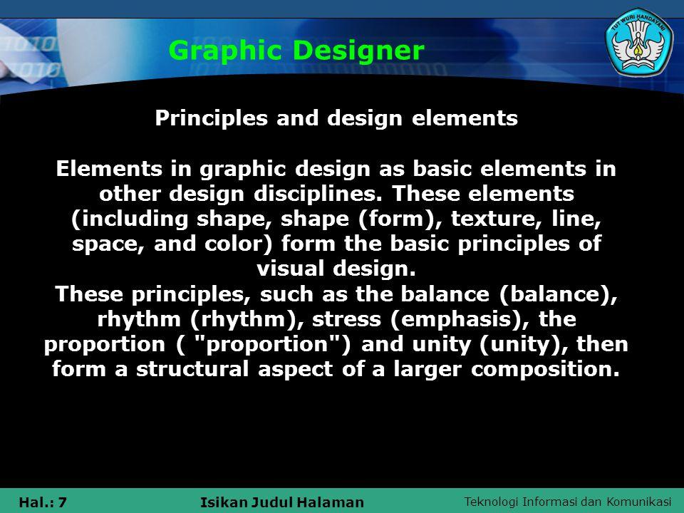 Teknologi Informasi dan Komunikasi Hal.: 7Isikan Judul Halaman Graphic Designer Principles and design elements Elements in graphic design as basic elements in other design disciplines.
