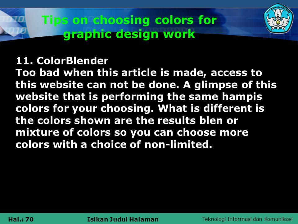 Teknologi Informasi dan Komunikasi Hal.: 70Isikan Judul Halaman Tips on choosing colors for graphic design work 11.