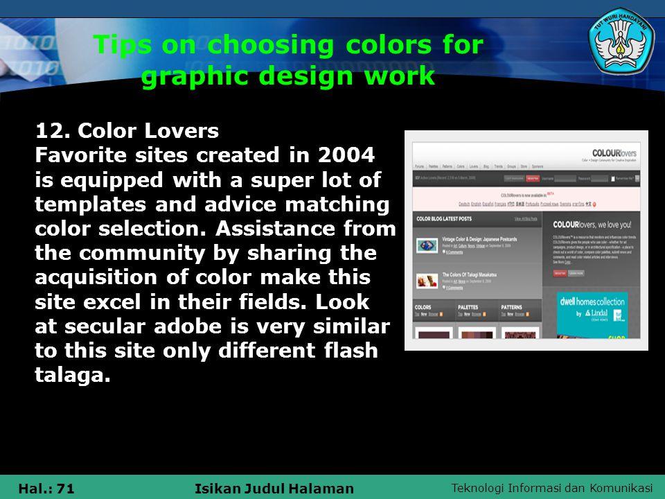 Teknologi Informasi dan Komunikasi Hal.: 71Isikan Judul Halaman Tips on choosing colors for graphic design work 12.