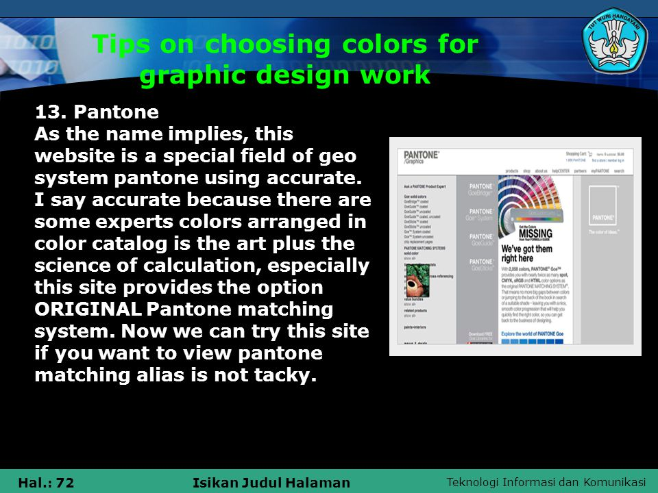 Teknologi Informasi dan Komunikasi Hal.: 72Isikan Judul Halaman Tips on choosing colors for graphic design work 13. Pantone As the name implies, this