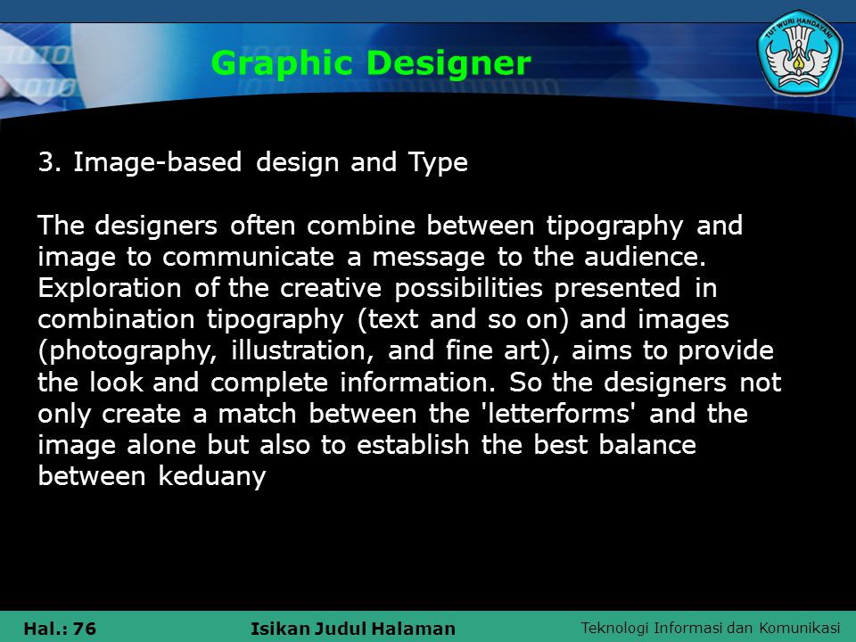 Teknologi Informasi dan Komunikasi Hal.: 76Isikan Judul Halaman Graphic Designer 3. Image-based design and Type The designers often combine between ti