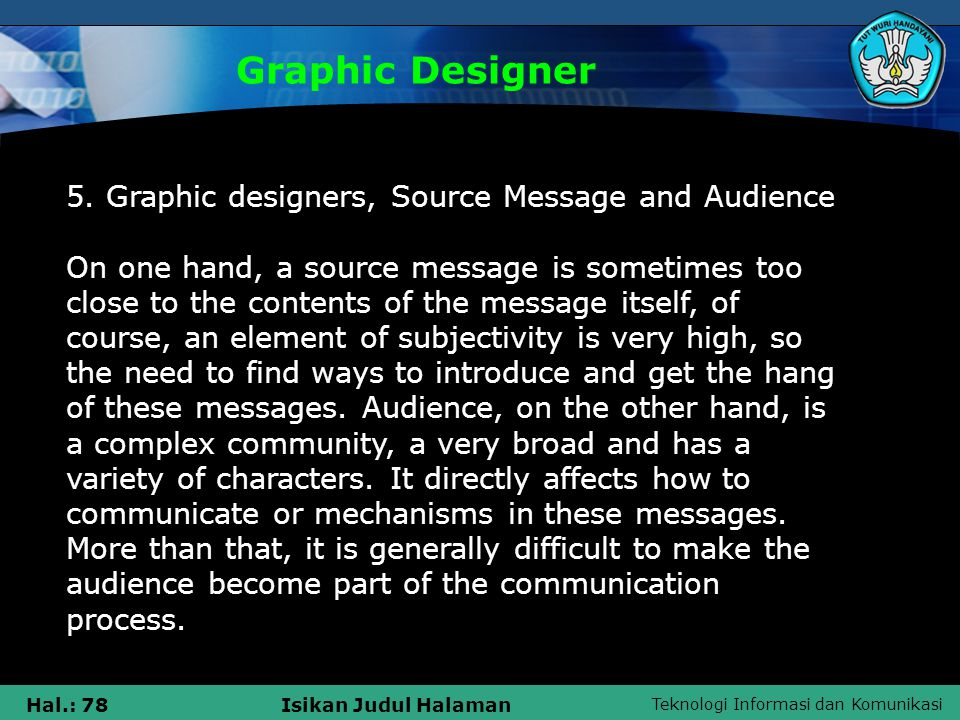 Teknologi Informasi dan Komunikasi Hal.: 78Isikan Judul Halaman 5. Graphic designers, Source Message and Audience On one hand, a source message is som