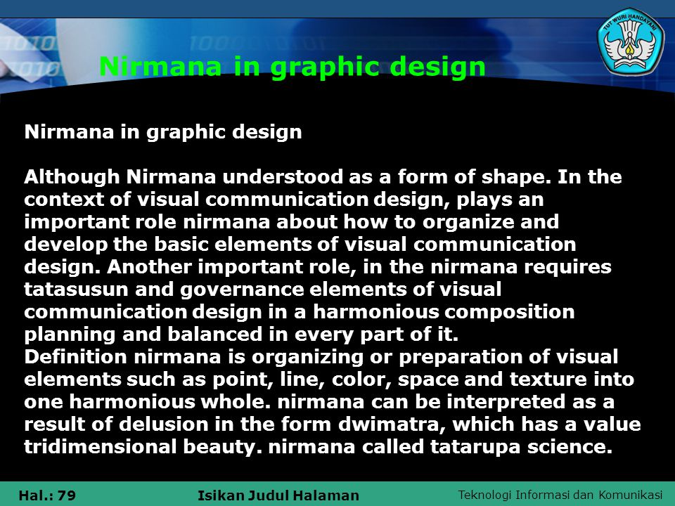 Teknologi Informasi dan Komunikasi Hal.: 79Isikan Judul Halaman Nirmana in graphic design Although Nirmana understood as a form of shape.