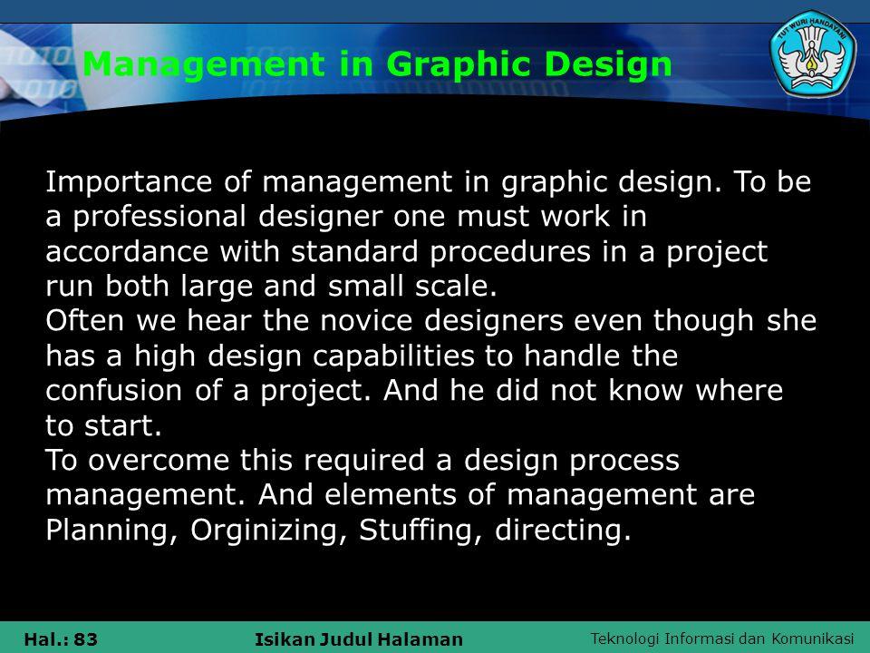 Teknologi Informasi dan Komunikasi Hal.: 83Isikan Judul Halaman Management in Graphic Design Importance of management in graphic design.