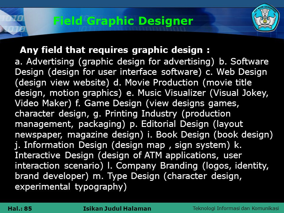 Teknologi Informasi dan Komunikasi Hal.: 85Isikan Judul Halaman Field Graphic Designer a. Advertising (graphic design for advertising) b. Software Des