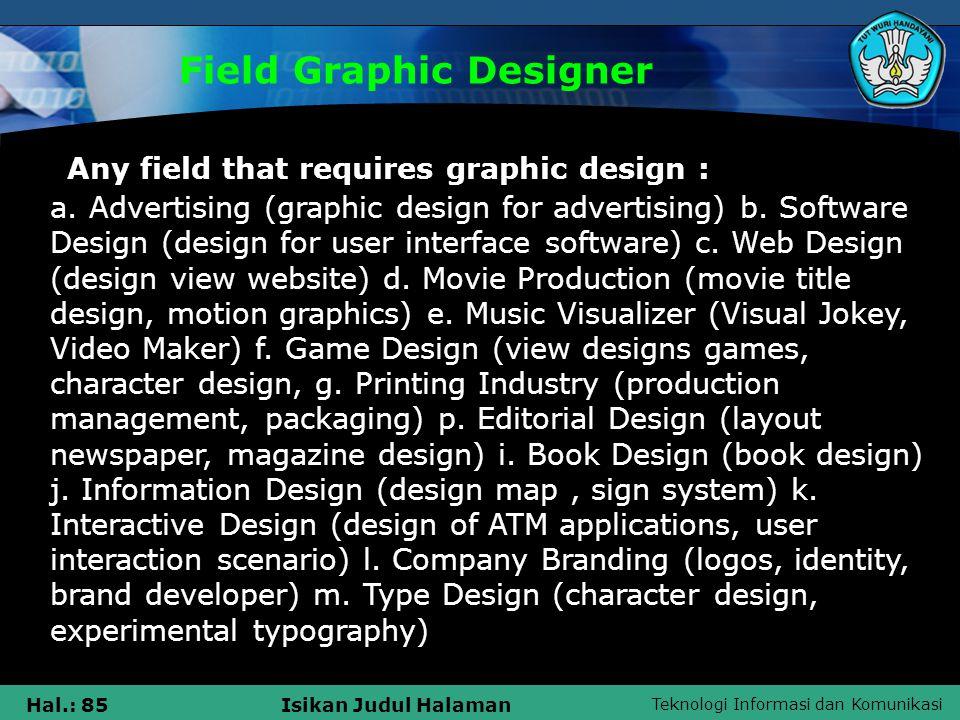 Teknologi Informasi dan Komunikasi Hal.: 85Isikan Judul Halaman Field Graphic Designer a.