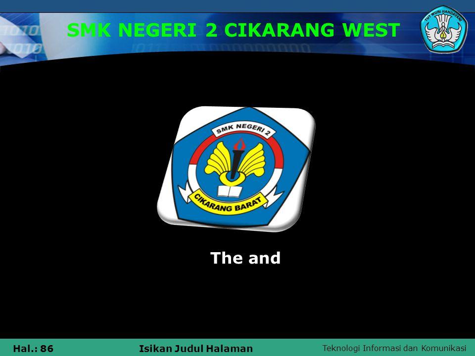 Teknologi Informasi dan Komunikasi Hal.: 86Isikan Judul Halaman SMK NEGERI 2 CIKARANG WEST The and