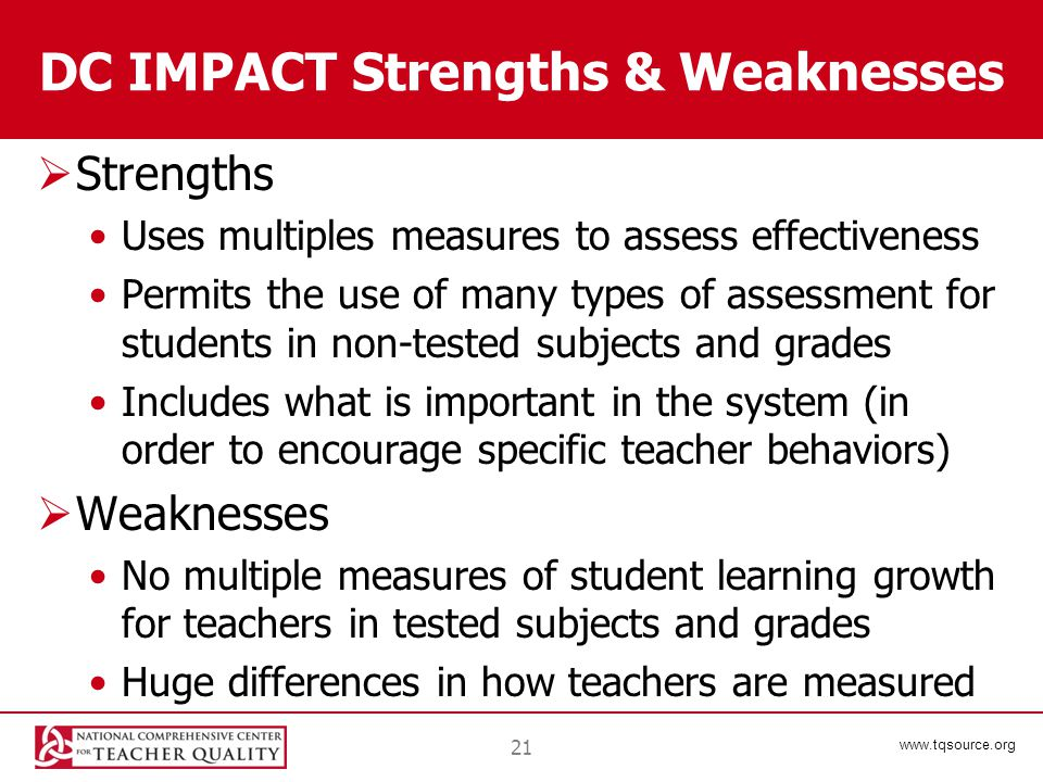 www.tqsource.org DC IMPACT Strengths & Weaknesses  Strengths Uses multiples measures to assess effectiveness Permits the use of many types of assessment for students in non-tested subjects and grades Includes what is important in the system (in order to encourage specific teacher behaviors)  Weaknesses No multiple measures of student learning growth for teachers in tested subjects and grades Huge differences in how teachers are measured 21