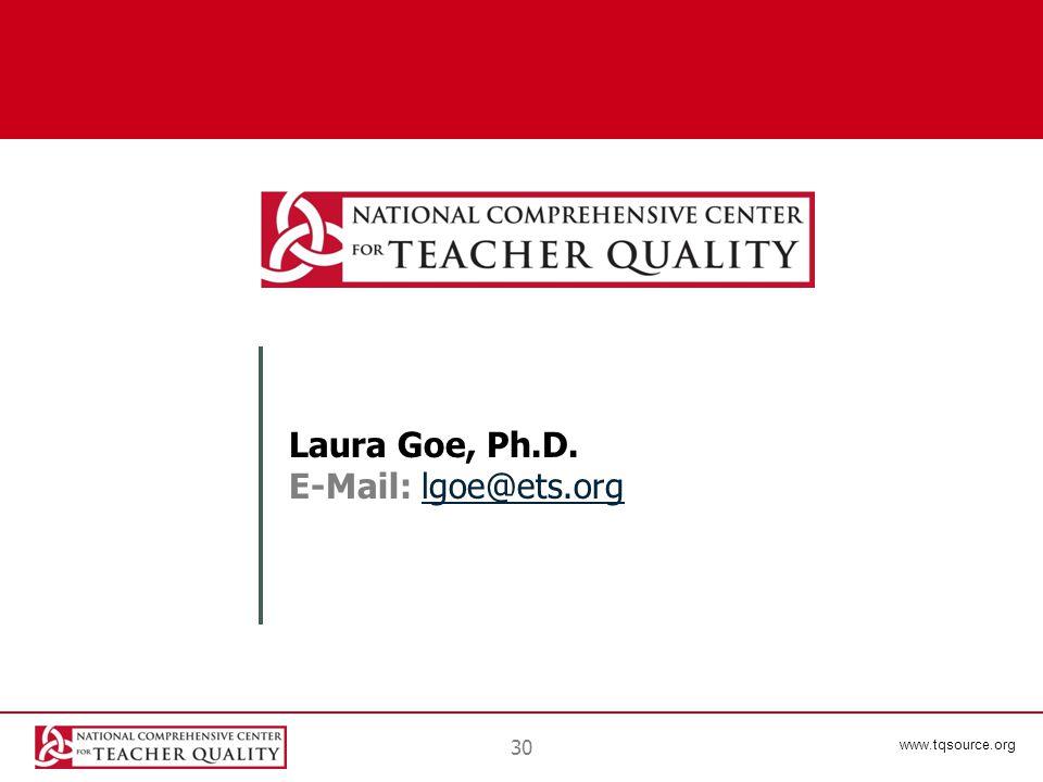 www.tqsource.org 30 Laura Goe, Ph.D. E-Mail: lgoe@ets.orglgoe@ets.org