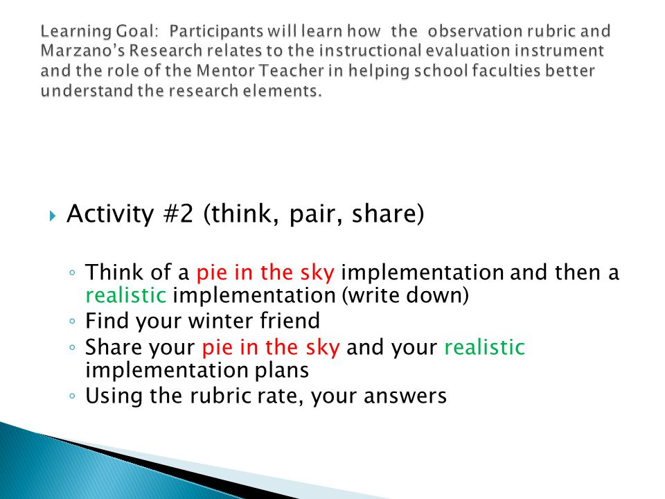  Activity #2 (think, pair, share) ◦ Think of a pie in the sky implementation and then a realistic implementation (write down) ◦ Find your winter friend ◦ Share your pie in the sky and your realistic implementation plans ◦ Using the rubric rate, your answers