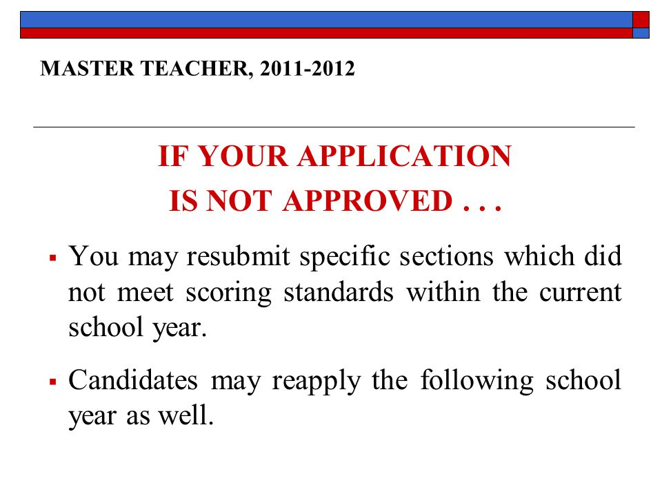 MASTER TEACHER, 2011-2012 IF YOUR APPLICATION IS NOT APPROVED...