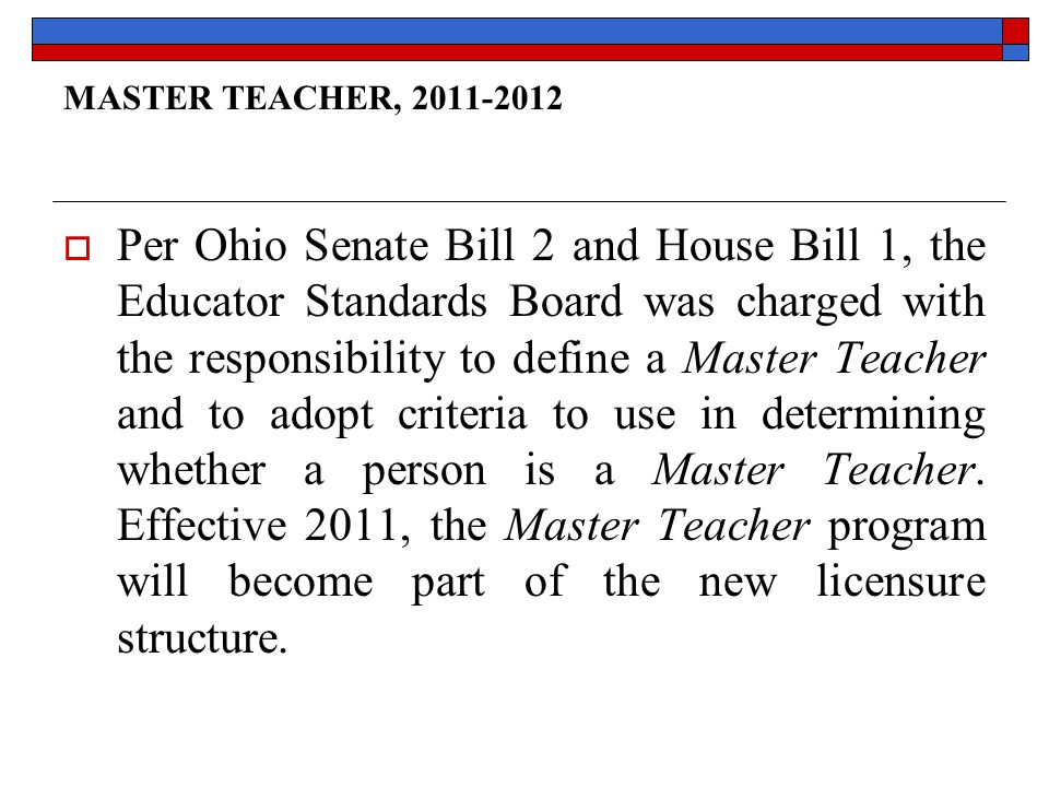 MASTER TEACHER, 2011-2012  Per Ohio Senate Bill 2 and House Bill 1, the Educator Standards Board was charged with the responsibility to define a Master Teacher and to adopt criteria to use in determining whether a person is a Master Teacher.