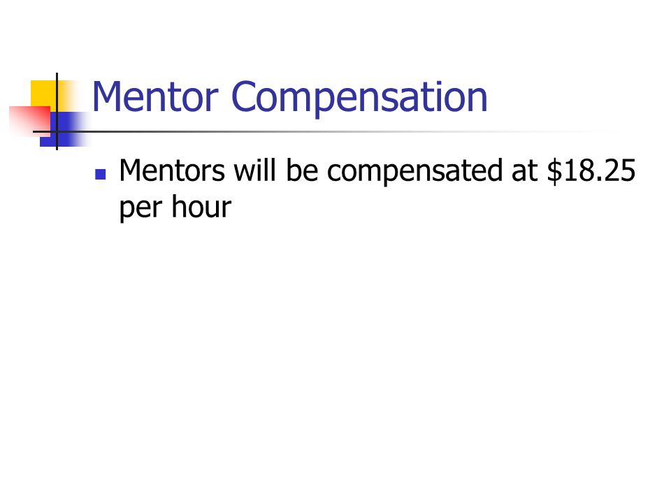 Mentor Compensation Mentors will be compensated at $18.25 per hour