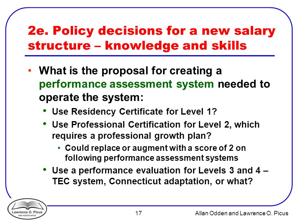 17 Allan Odden and Lawrence O. Picus 2e. Policy decisions for a new salary structure – knowledge and skills What is the proposal for creating a perfor