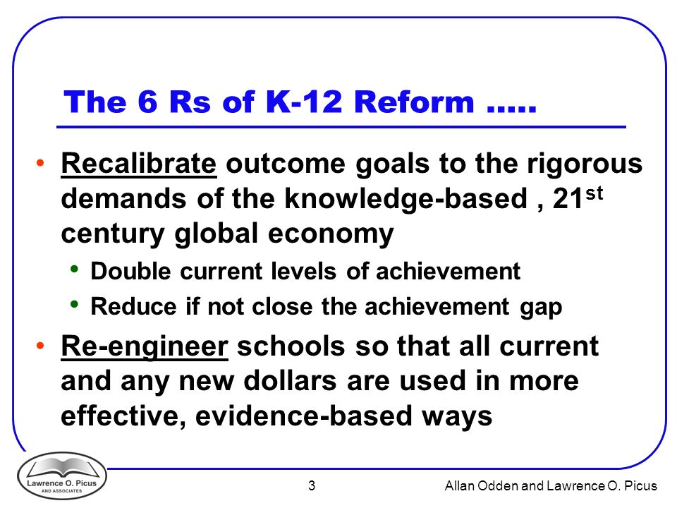 3 Allan Odden and Lawrence O. Picus The 6 Rs of K-12 Reform …..