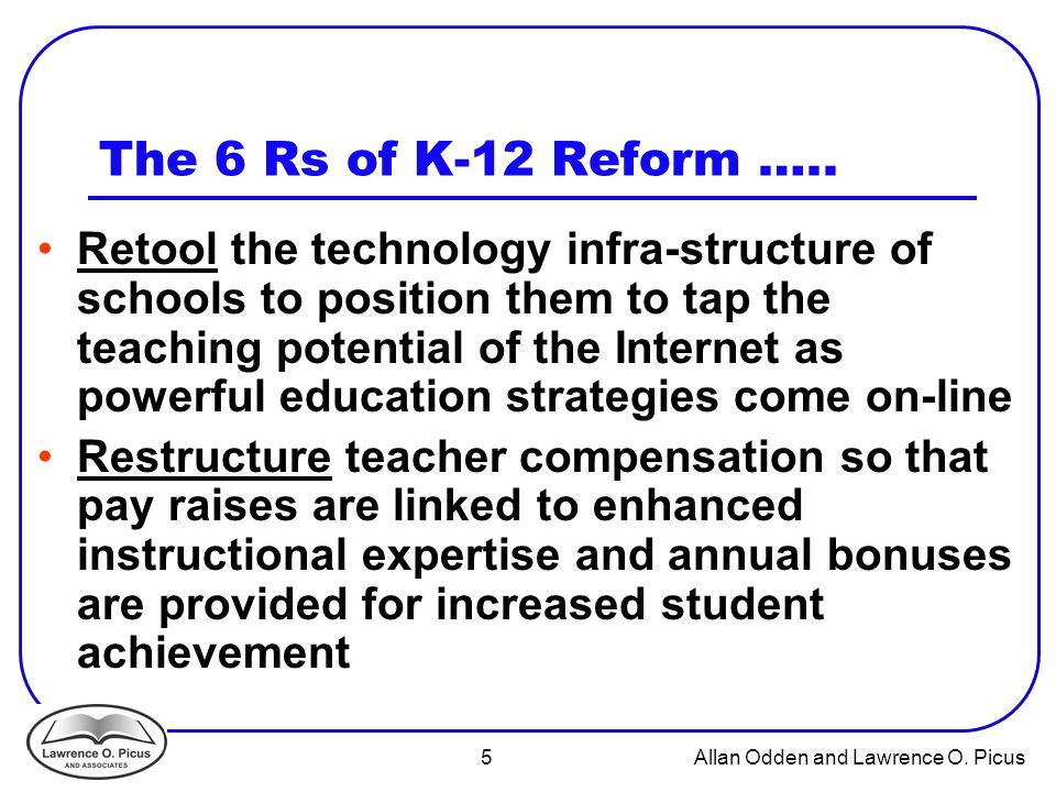 5 Allan Odden and Lawrence O. Picus The 6 Rs of K-12 Reform …..