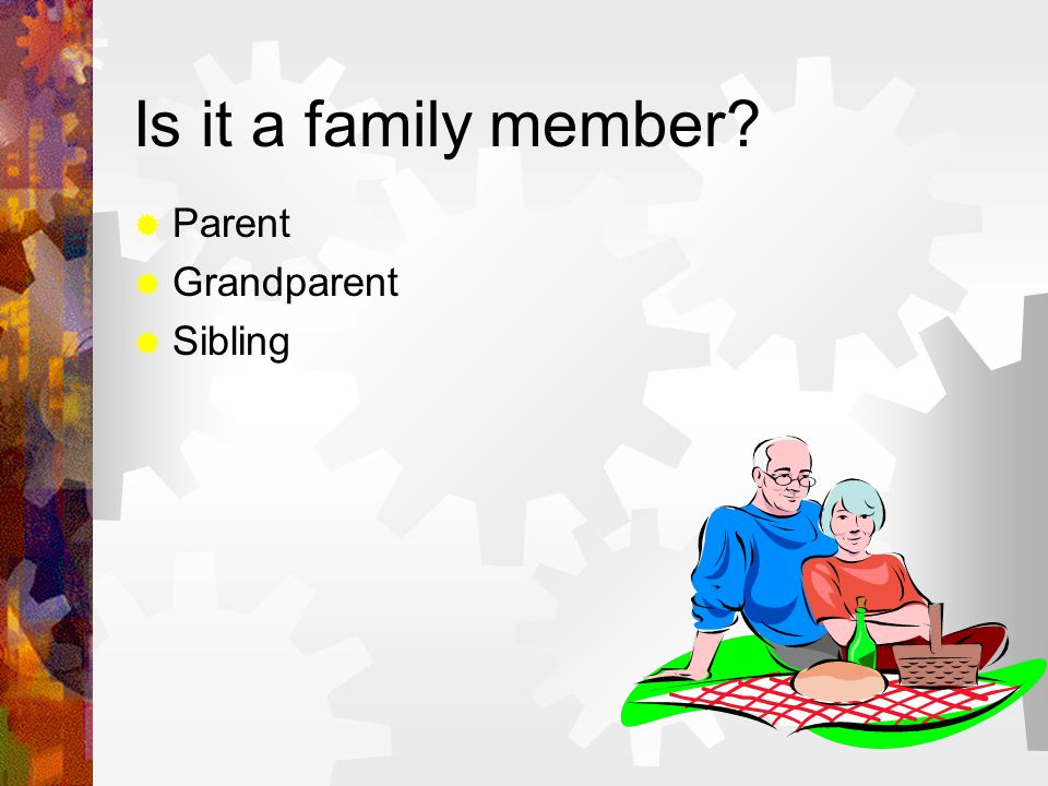 Is it a family member  Parent  Grandparent  Sibling