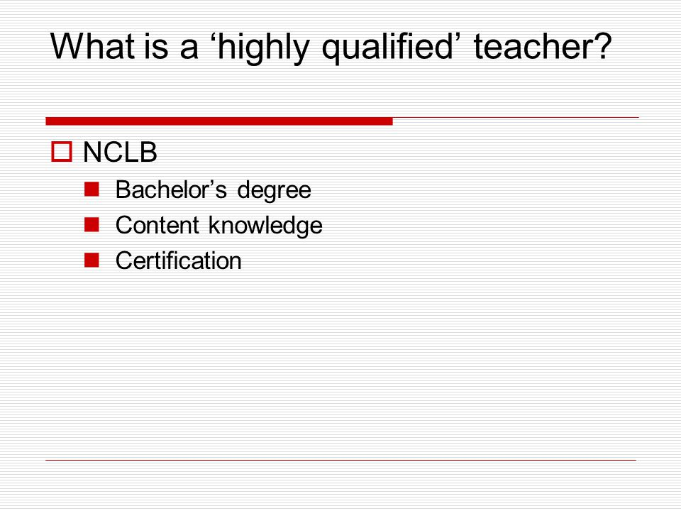What is a 'highly qualified' teacher  NCLB Bachelor's degree Content knowledge Certification