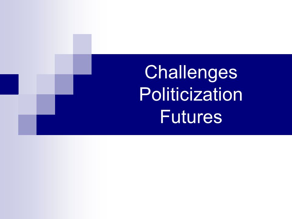 Challenges Politicization Futures