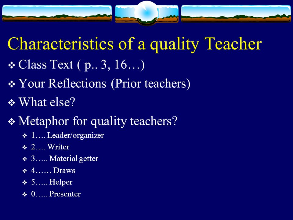 Characteristics of a quality Teacher  Class Text ( p..