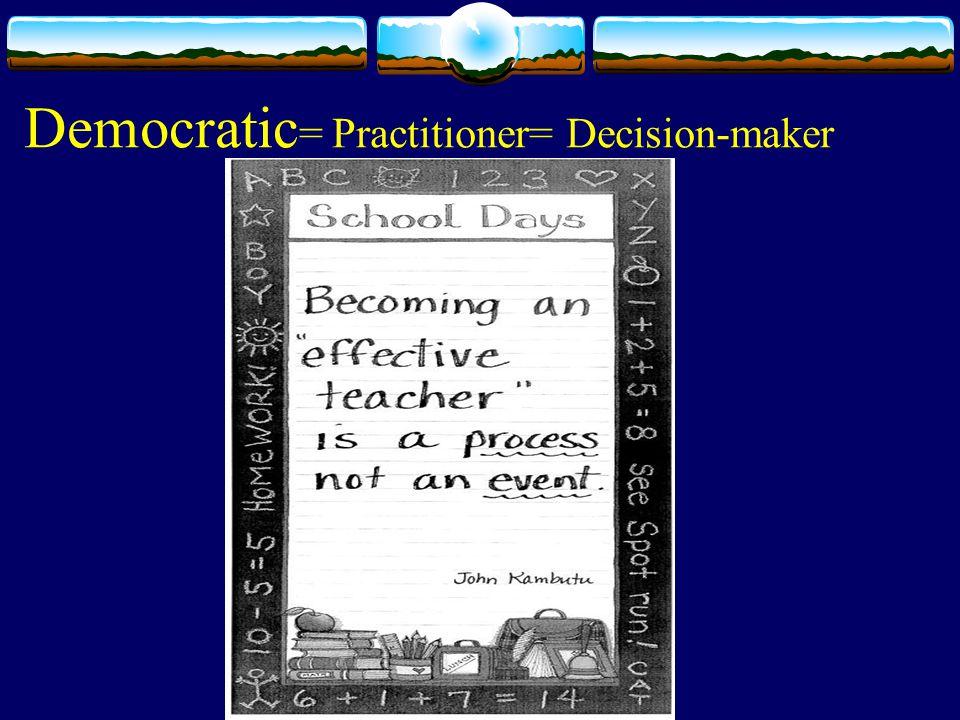 Democratic = Practitioner= Decision-maker