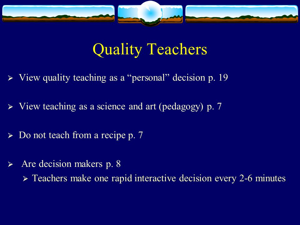 Quality Teachers  View quality teaching as a personal decision p.