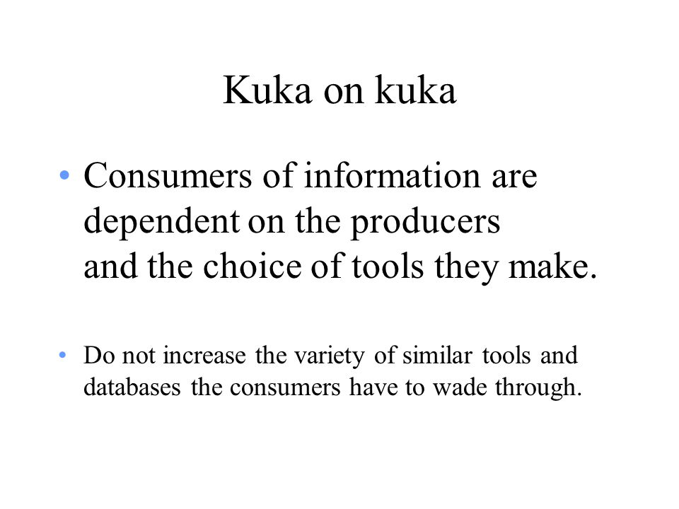 Consumers of information are dependent on the producers and the choice of tools they make. Do not increase the variety of similar tools and databases
