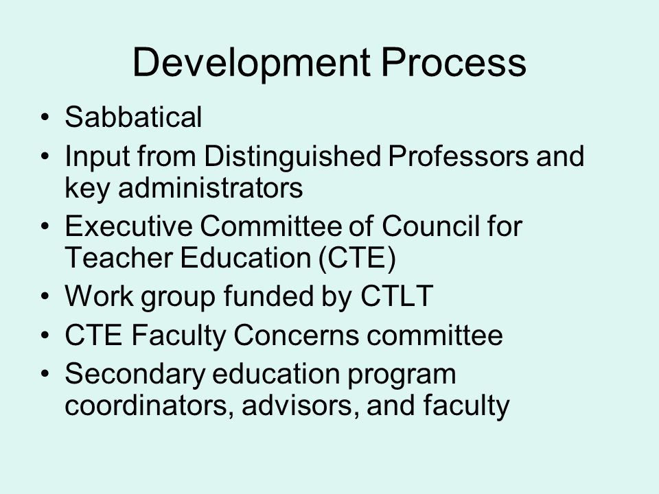 Development Process Sabbatical Input from Distinguished Professors and key administrators Executive Committee of Council for Teacher Education (CTE) W