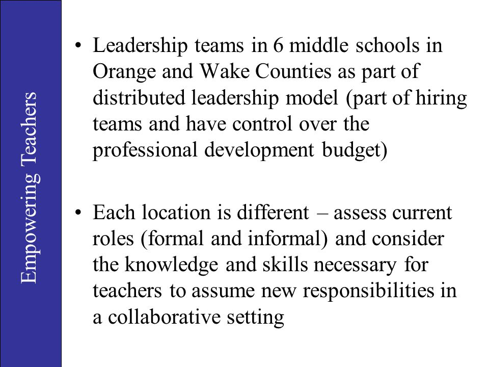 Leadership teams in 6 middle schools in Orange and Wake Counties as part of distributed leadership model (part of hiring teams and have control over t