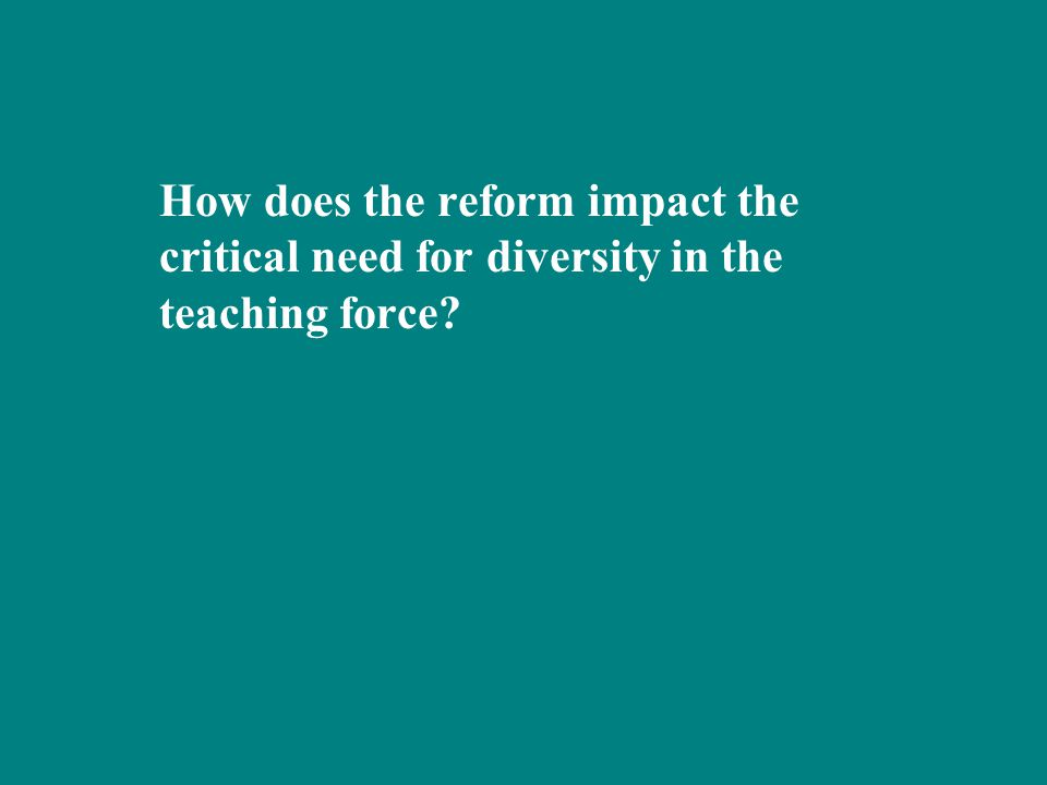 How does the reform impact the critical need for diversity in the teaching force?